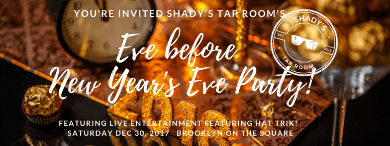 Come party like it's almost 2018 at Shady's Tap Room with Live Entertainment featuring Hat Trik! 8 pm to 11 pm at Shady's Tap Room, Brooklyn on the Square.