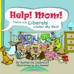 Help Mom, There are liberals under the bed!