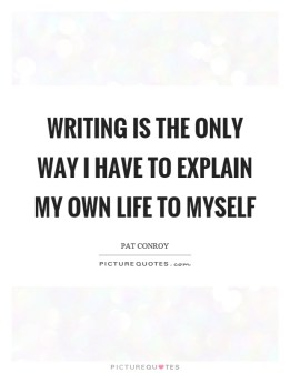 writing-is-the-only-way-i-have-to-explain-my-own-life-to-myself-quote-1