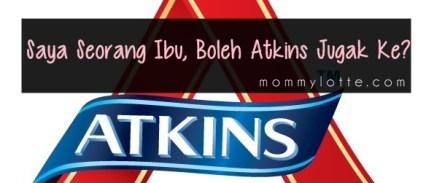 Saya Seorang Ibu, Boleh Atkins Jugak Ke