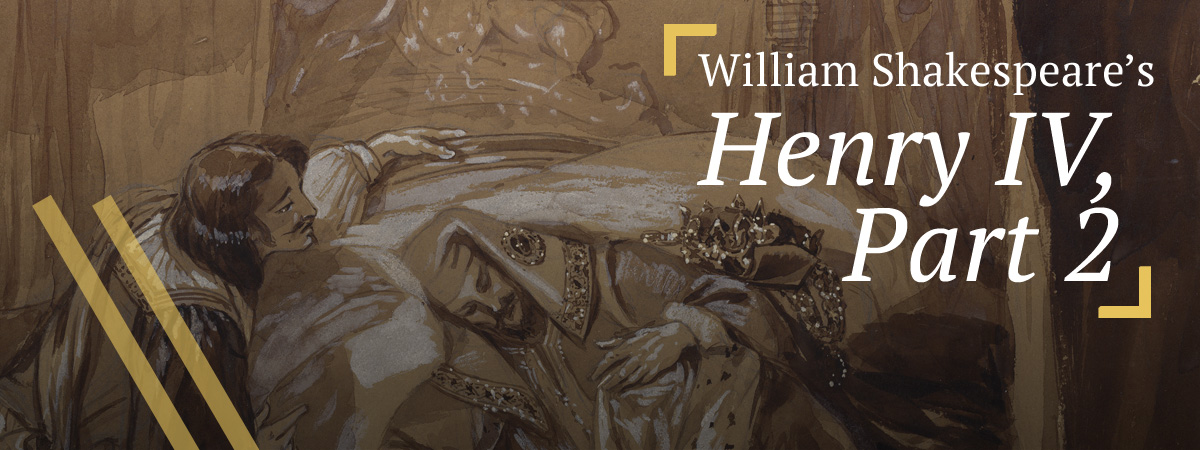 Henry IV, Part 2: Prince Hal (i.e., Henry V) attends his father, King Henry IV's deathbed