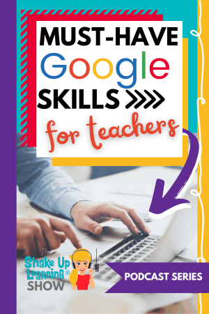 MUST-HAVE Google Skills for Teachers (Podcast Series)