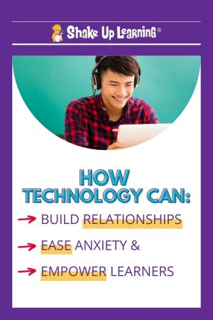 How Technology Can Help Build Relationships, Ease Anxiety, and Empower Learners!