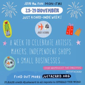 This week it is Justacard Indie Week run by the fabulous folk at Just a Card.