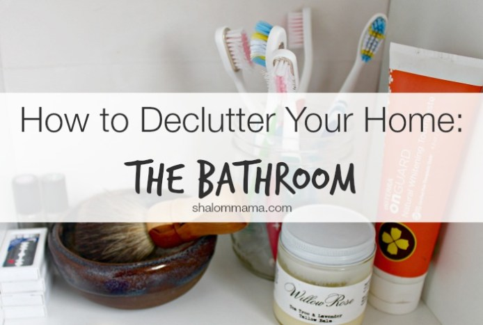 How to Declutter Your Home The Bathroom