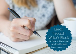Break Through Writer's Block (or How to Overcome Creative Hurdles)