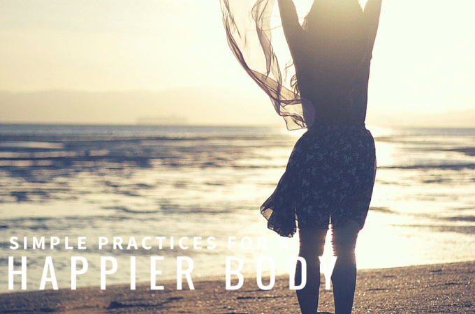 7 simple practices for a happier body