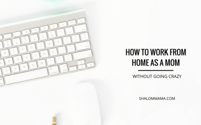 How to work from home as a mom (without going crazy)
