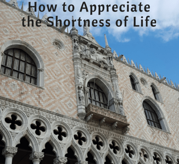 How to Appreciate the Shortness of Life