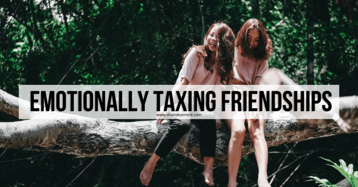 Emotionally Taxing Friendships
