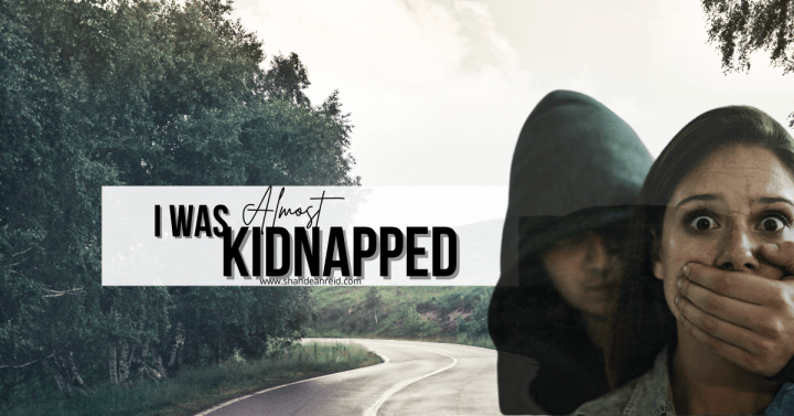 I Was Almost Kidnapped