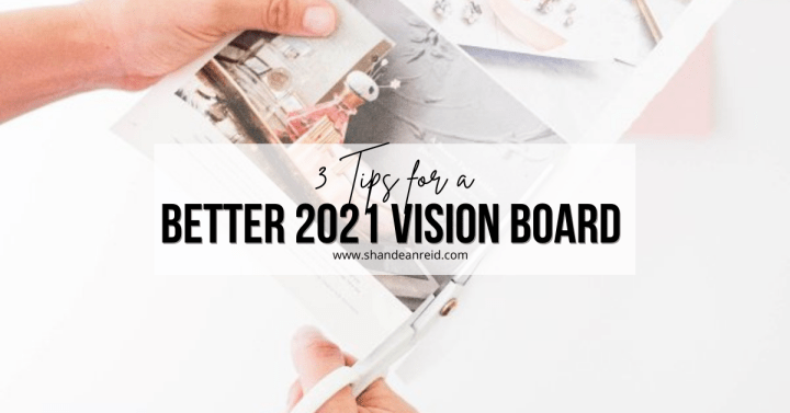 3 Tips for a Better 2021 Vision Board