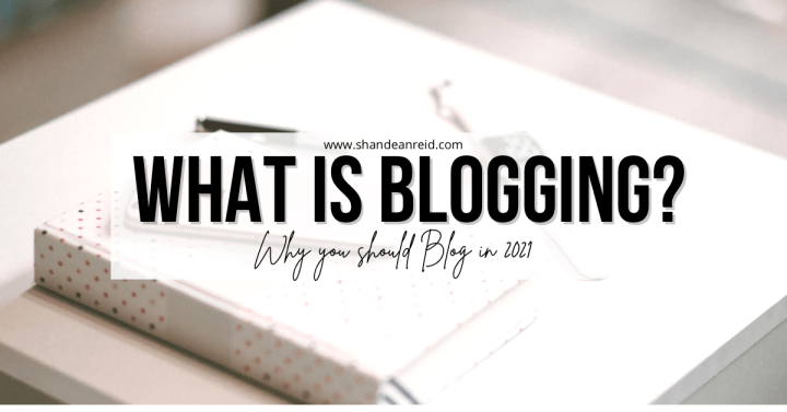What is Blogging? Why You Should Blog in 2021