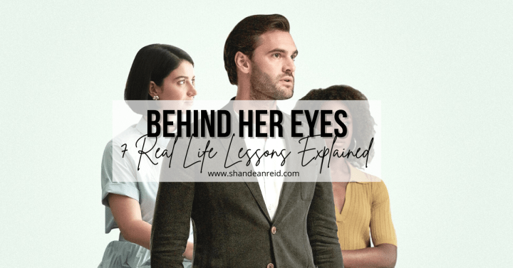 Behind Her Eyes: 7 Real-Life Lessons Explained