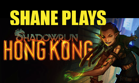 Shane Plays Shadowrun Hong Kong