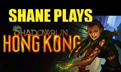 Shane Plays Shadowrun Hong Kong