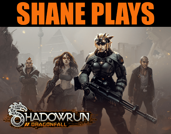 Shane Plays Shadowrun Returns Dragonfall