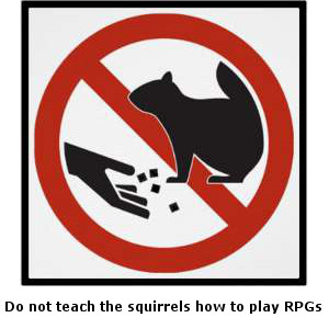 Do not teach the squirrels how to pla