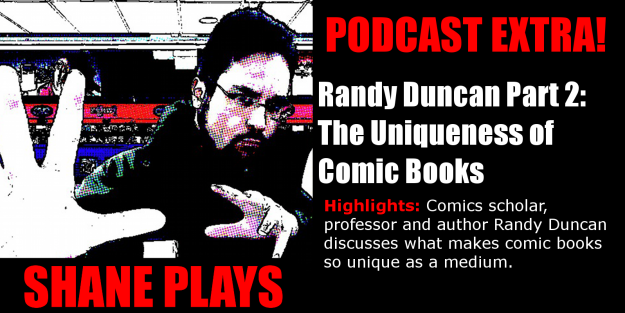 shane plays podcast extra title Randy Duncan the uniqueness of comic books 3-30-2016