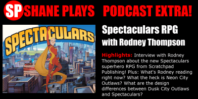 shane plays podcast extra title Spectaculars RPG with Rodney Thompson of Scratchpad Publishing 11-4-2018