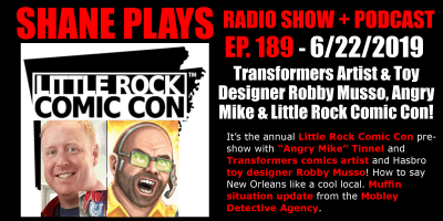 Transformers Artist & Toy Designer Robby Musso, Angry Mike & Little Rock Comic Con! - Shane Plays Geek Talk Episode 189 - June 22, 2019 shane plays podcast title 6-22-2019