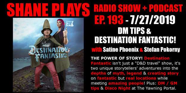 DM Tips & Destination Fantastic with Satine Phoenix & Stefan Pokorny! shane plays podcast title 7-27-2019