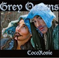 Coco Rosie - Grey Océans (2010)