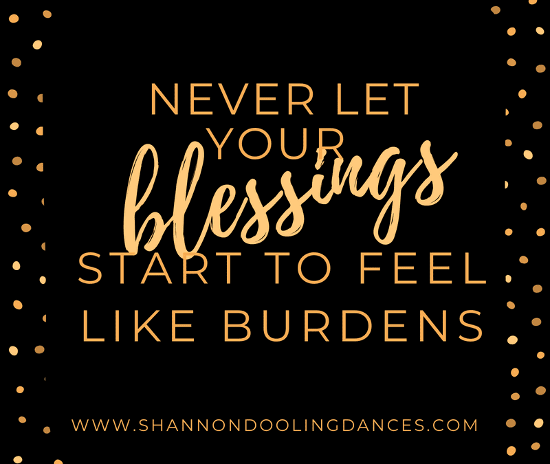 The #MonthlyMessage: Never Let Your Blessings Start to Feel Like Burdens