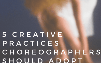 Five Creative Practices Choreographers Should Adopt This Year