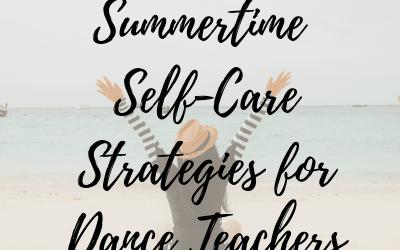 Summertime Self-Care Strategies for Dance Teachers