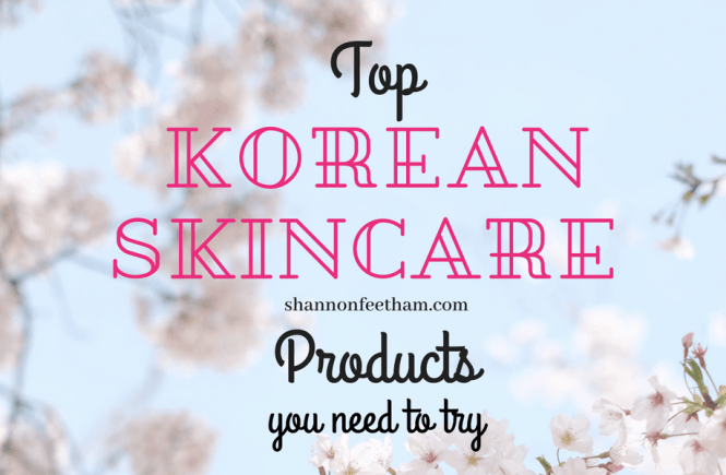 Top Korean Skincare Products You Need To Try - Shannon Feetham