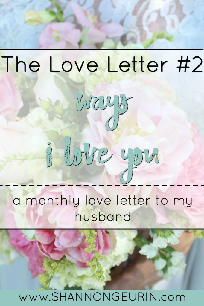 Ways I love you. A monthly love letter to my husband.