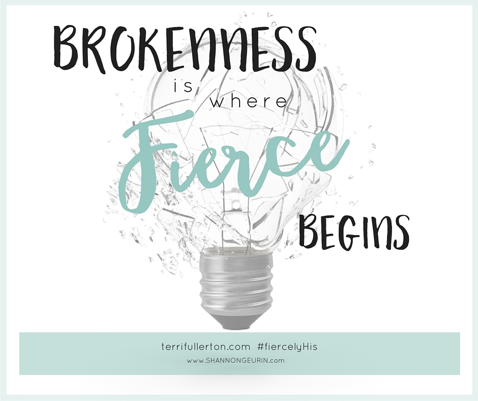 It's in the brokenness where He plants seeds to be fierce. When we see how weak we are, we have the opportunity to grab hold of the One who is strong.