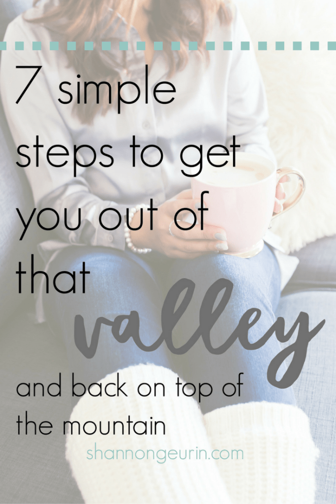 7 simple steps to get out of that valley and back on the mountain