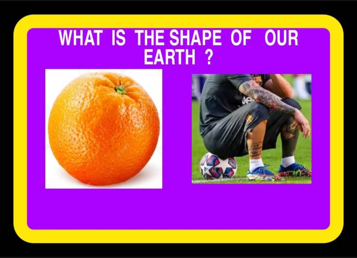 What exactly is the shape of our earth?