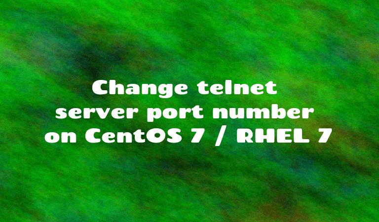 Change telnet server port number on CentOS 7 / RHEL 7