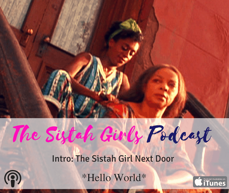 Welcome to 'The Sistah Girls Podcast' [Audio]