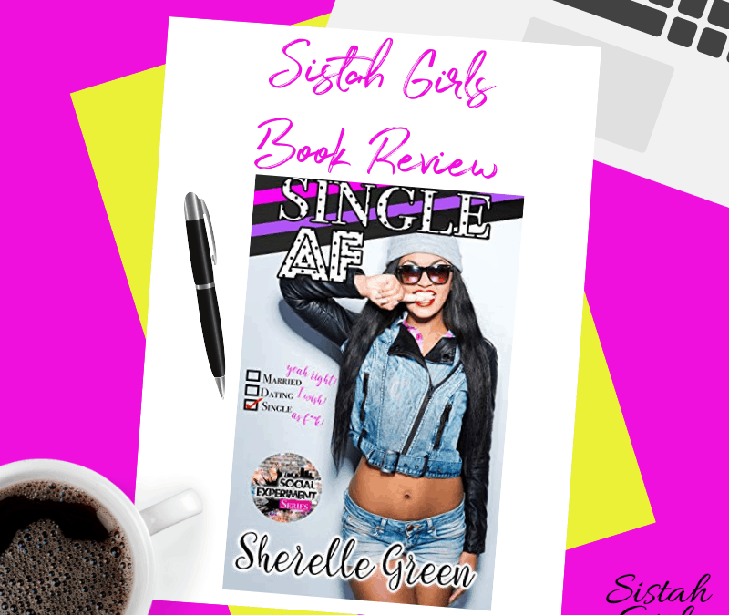 Book Review: Single AF (Social Experiment Book 1) by Sherelle Green
