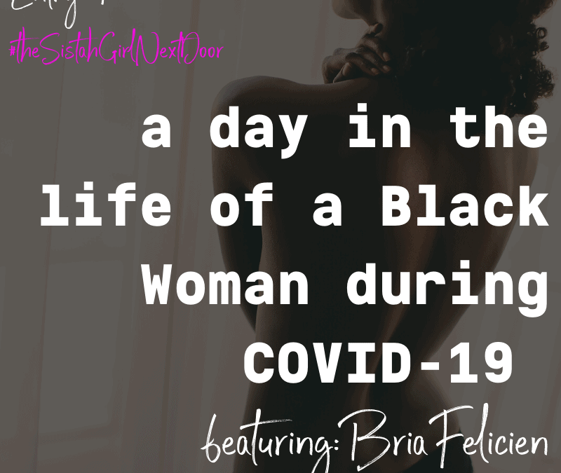 A Day In The Life Of A Black Woman During COVID-19: Bria Felicien