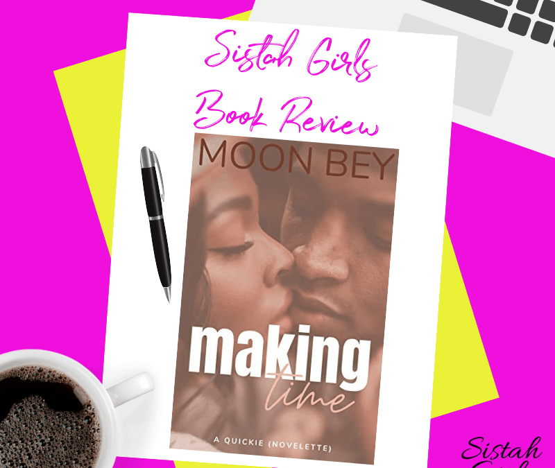 Got Time for a Quickie? Making Time (Quickie Book 1) by Moon Bey