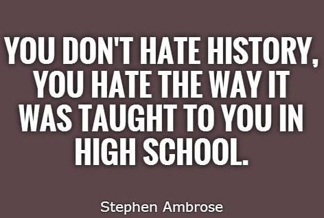 hate History  quote by Stephen Ambrose