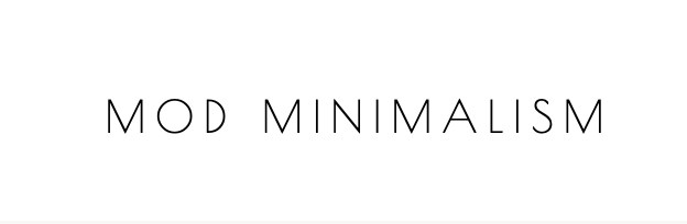Awesome blogs to check out for july, 2. Mod minimalism- all about minimalism