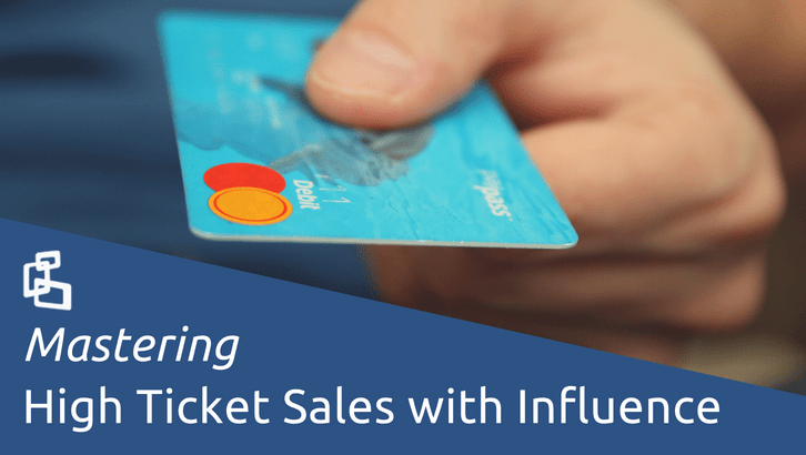 Mastering High Ticket Sales with Influence