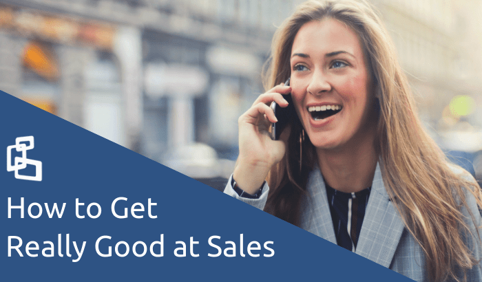 How to Get Really Good at Sales