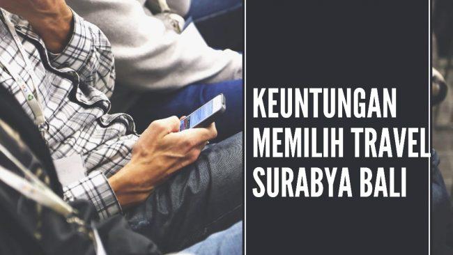 Keuntungan Travel Surabaya Bali