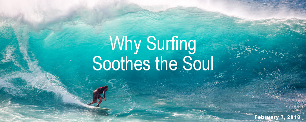 Why Surfing Soothes the Soul