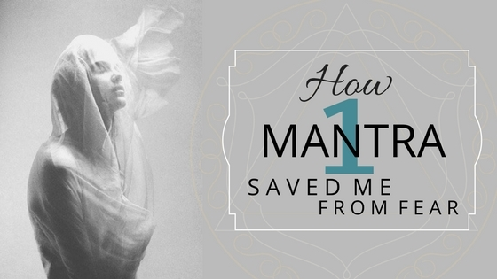 How this One Mantra Saved Me From Fear