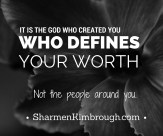 It is the God who created you who defines your worth, not the people around you.