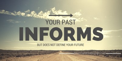 Your past informs, but does not define, your future.
