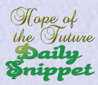 "Hope of the Future ""Daily Snippets"" #10 to #17"
